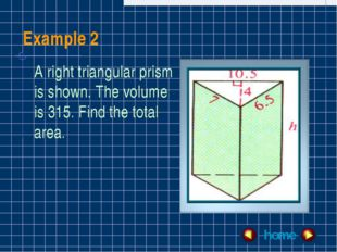 Example 2 home A right triangular prism is shown. The volume is 315. Find the