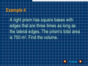 Example 4 A right prism has square bases with edges that are three times as l
