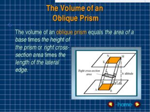 The Volume of an Oblique Prism The volume of an oblique prism equals the area