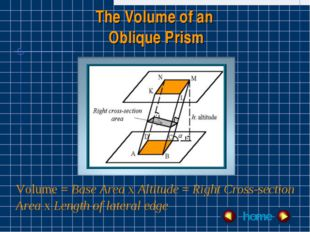 The Volume of an Oblique Prism home Volume = Base Area x Altitude = Right Cro