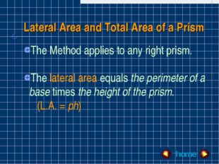 Lateral Area and Total Area of a Prism The Method applies to any right prism.