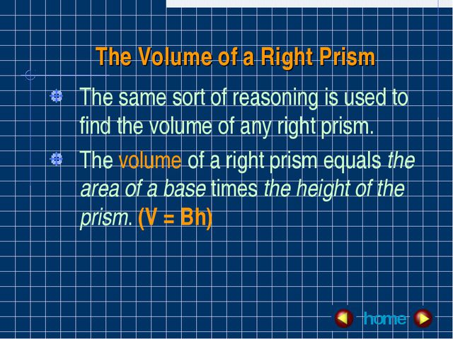 The Volume of a Right Prism The same sort of reasoning is used to find the vo...
