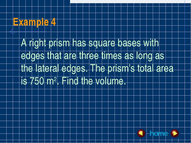 Example 4 A right prism has square bases with edges that are three times as l...