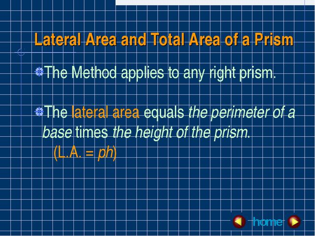 Lateral Area and Total Area of a Prism The Method applies to any right prism....