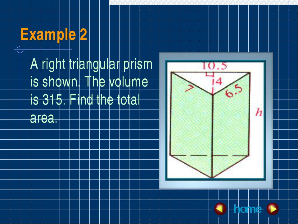 Example 2 home A right triangular prism is shown. The volume is 315. Find the...