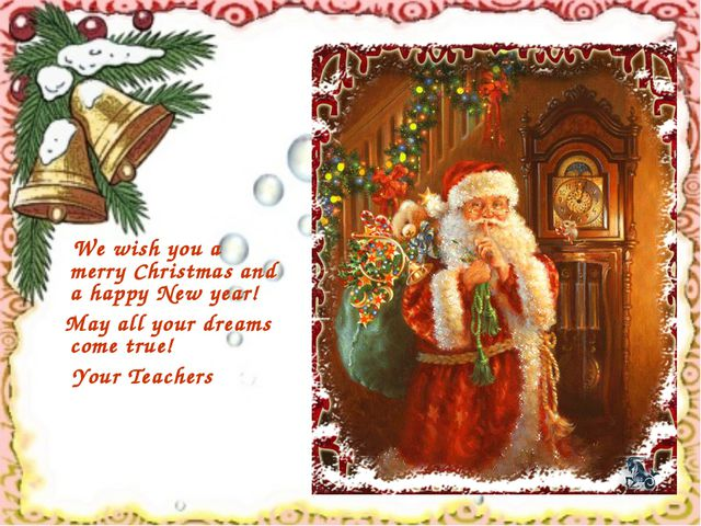 We wish you a merry Christmas and a happy New year! May all your dreams come...