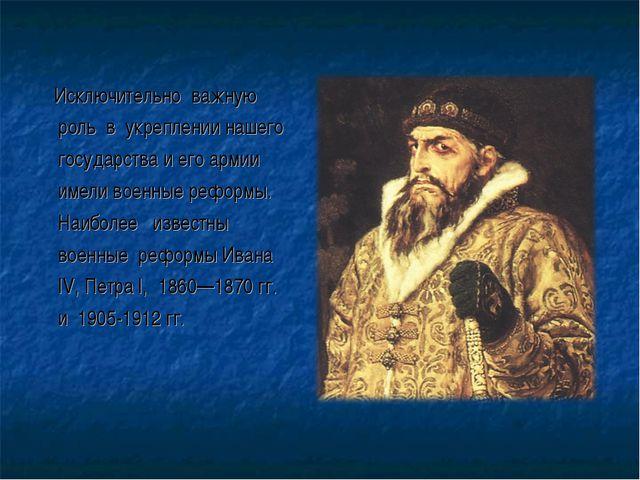 Исключительно важную роль в укреплении нашего государства и его армии имели...