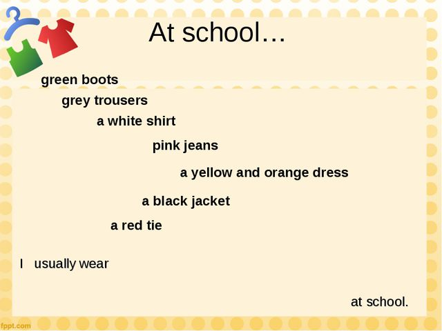 At school… green boots a white shirt a black jacket a yellow and orange dress...