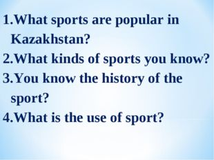 What sports are popular in Kazakhstan? What kinds of sports you know? You kno