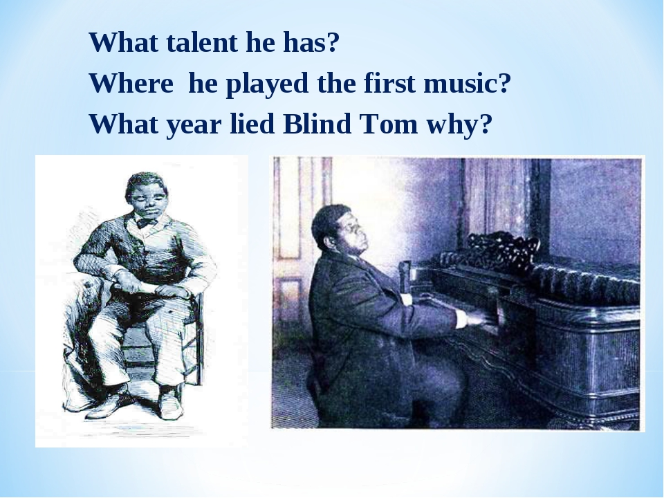 What talent he has? Where he played the first music? What year lied Blind Tom...