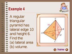 Example 4 home A regular triangular pyramid has lateral edge 10 and height 6.