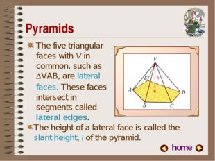 Pyramids The five triangular faces with V in common, such as VAB, are latera