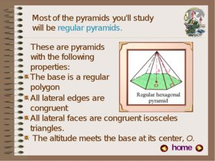 Most of the pyramids you'll study will be regular pyramids. All lateral faces