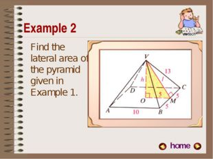Example 2 Find the lateral area of the pyramid given in Example 1. home
