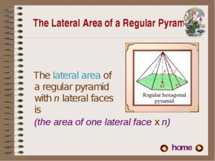 The Lateral Area of a Regular Pyramid The lateral area of a regular pyramid w