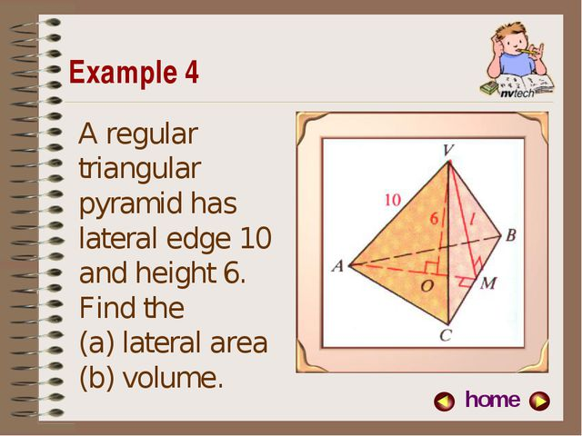 Example 4 home A regular triangular pyramid has lateral edge 10 and height 6....