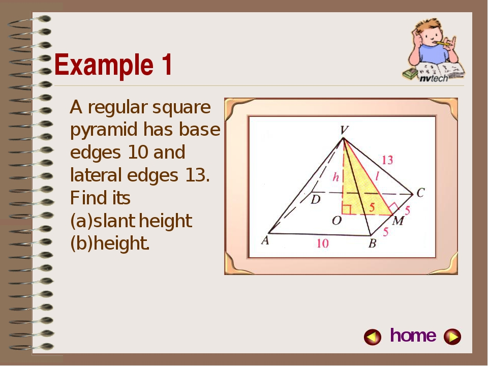 Example 1 A regular square pyramid has base edges 10 and lateral edges 13. Fi...