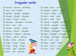 Irregular verbs To write – wrote – written To eat – ate –eaten To speak – sp