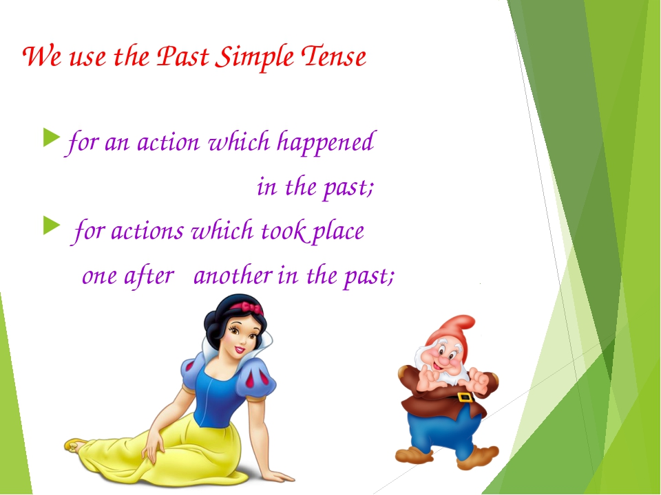 We use the Past Simple Tense for an action which happened in the past; for ac...