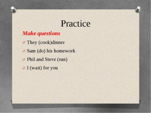 Practice Make questions They (cook)dinner Sam (do) his homework Phil and Stev