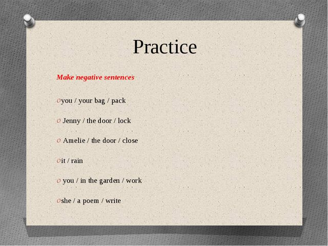 Practice Make negative sentences you / your bag / pack  Jenny / the door / lo...