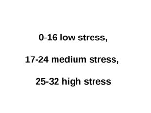 0-16 low stress, 17-24 medium stress, 25-32 high stress