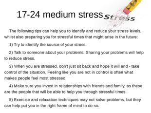 17-24 medium stress 	The following tips can help you to identify and reduce