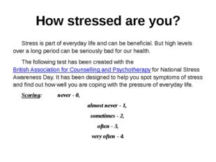 How stressed are you? 	Stress is part of everyday life and can be beneficial.