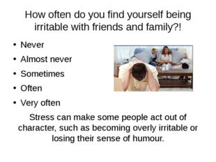 How often do you find yourself being irritable with friends and family?! Neve
