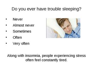 Do you ever have trouble sleeping? Never Almost never Sometimes Often Very of