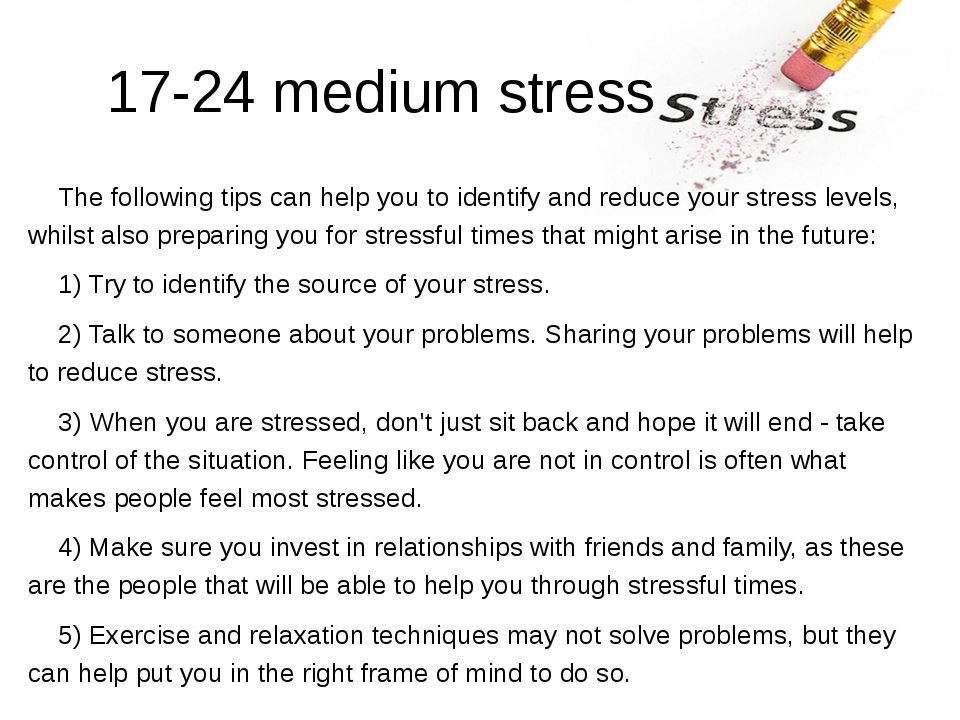 17-24 medium stress 	The following tips can help you to identify and reduce...