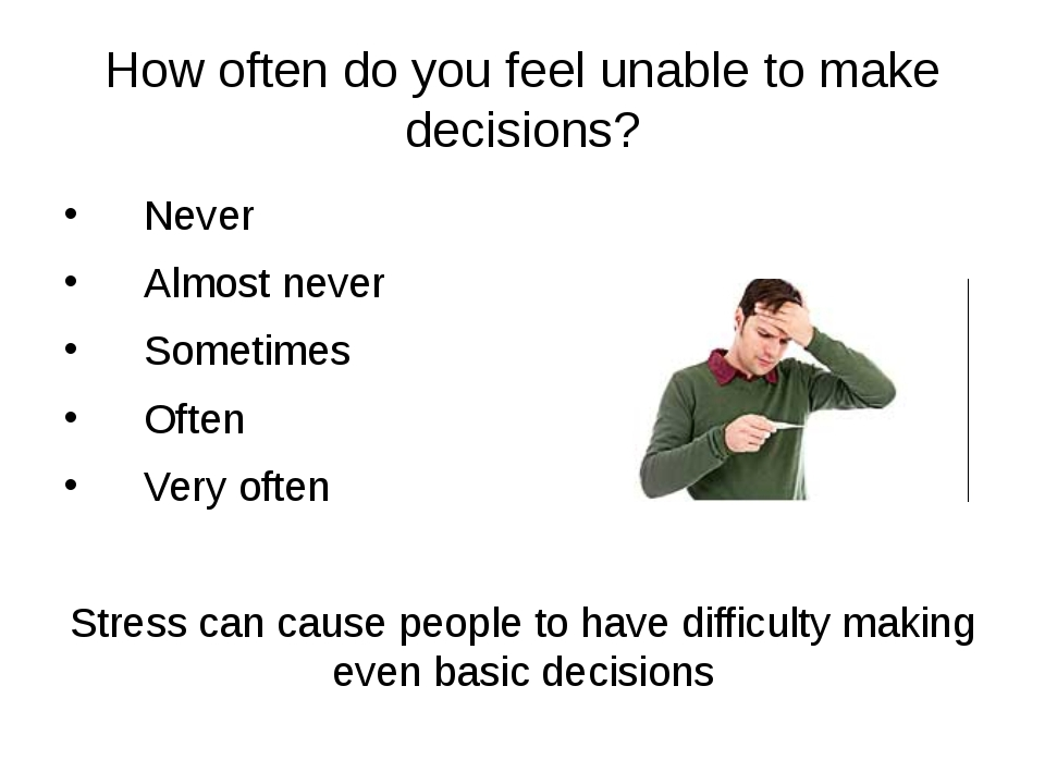 How often do you feel unable to make decisions? Never Almost never Sometimes...