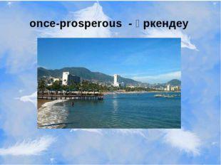 once-prosperous - өркендеу