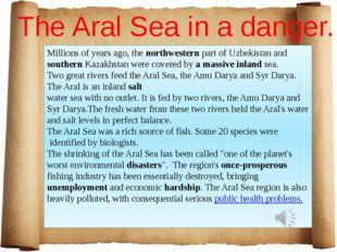The Aral Sea in a danger. Millionsofyearsago,thenorthwesternpartofUzb