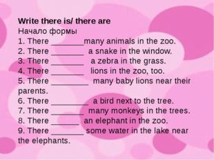 Write there is/ there are Начало формы 1. There _______many animals in the zo