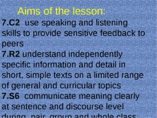 Aims of the lesson: 7.C2 use speaking and listening skills to provide sensi