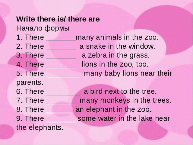 Write there is/ there are Начало формы 1. There _______many animals in the zo...