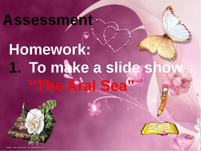 "Homework: To make a slide show ""The Aral Sea"" Assessment"