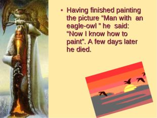 "Having finished painting the picture ""Man with an eagle-owl "" he said: ""Now I"