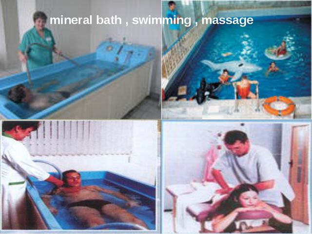 mineral bath , swimming , massage