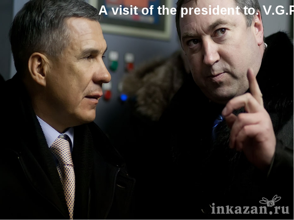 A visit of the president to. V.G.P