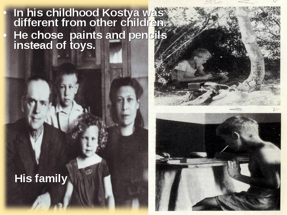In his childhood Kostya was different from other children. He chose paints an...