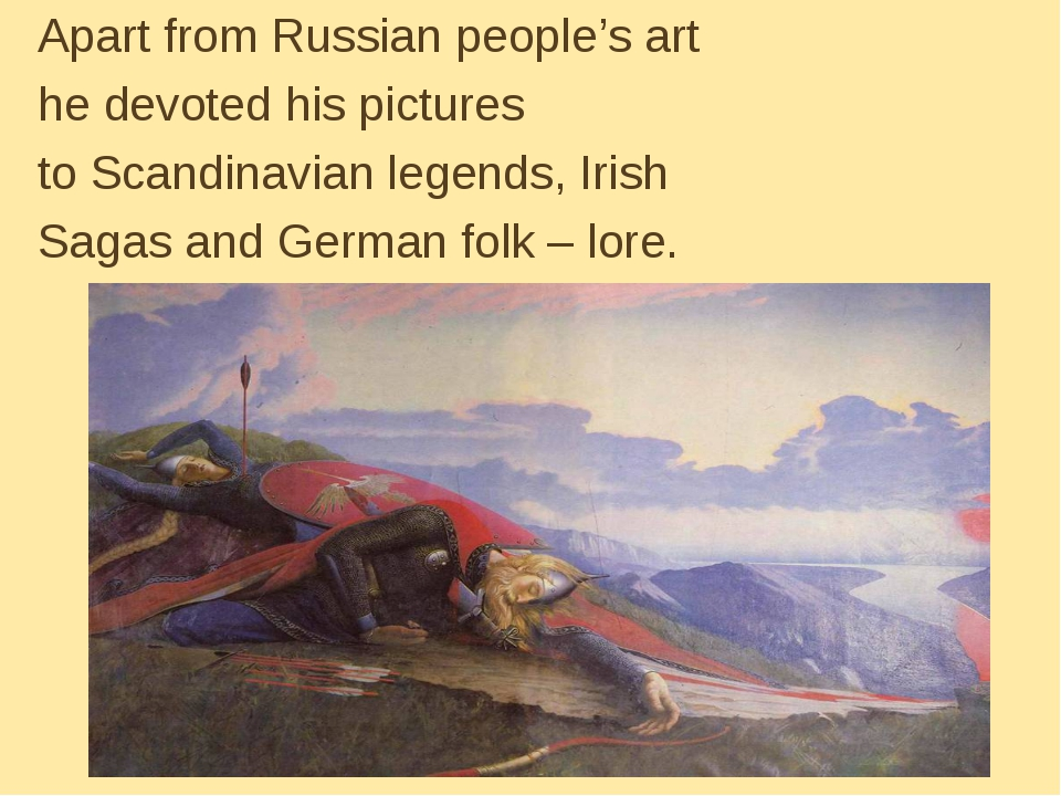 Apart from Russian people's art he devoted his pictures to Scandinavian legen...