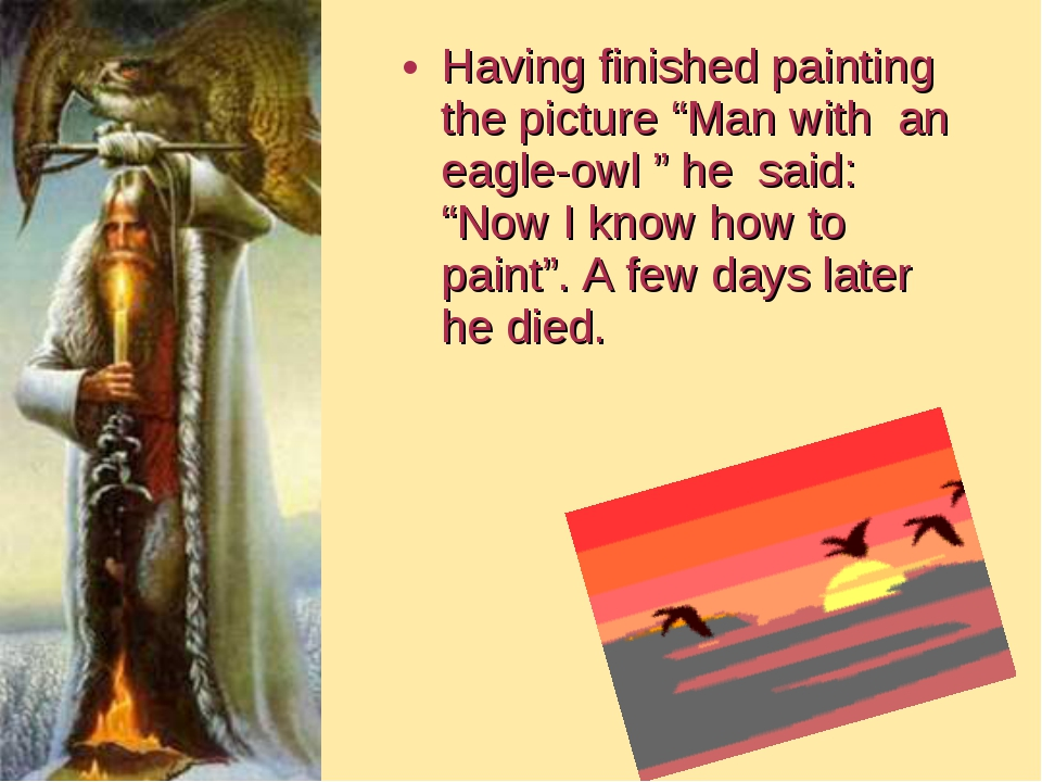 "Having finished painting the picture ""Man with an eagle-owl "" he said: ""Now I..."