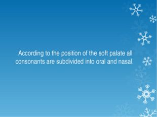 According to the position of the soft palate all consonants are subdivided i