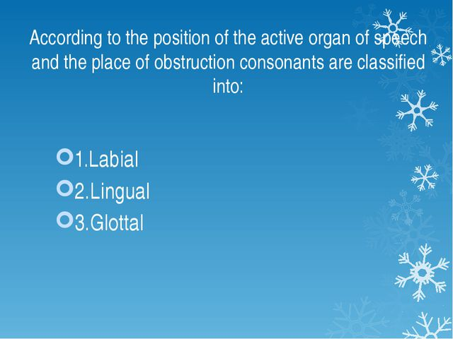 According to the position of the active organ of speech and the place of obst...
