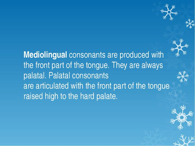 Mediolingual consonants are produced with the front part of the tongue. They...