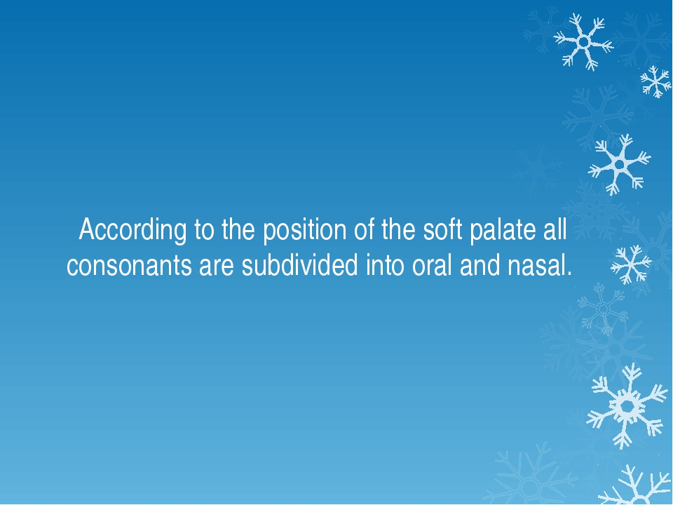According to the position of the soft palate all consonants are subdivided i...