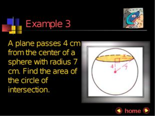 Example 3 A plane passes 4 cm from the center of a sphere with radius 7 cm.