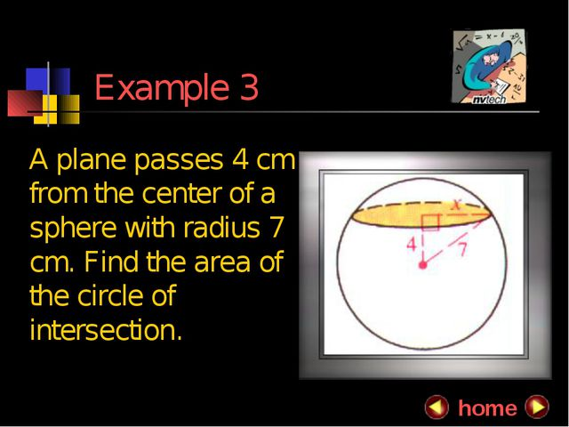 Example 3 A plane passes 4 cm from the center of a sphere with radius 7 cm....